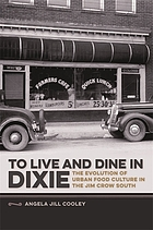 To live and dine in Dixie : the evolution of urban food culture in the Jim Crow South