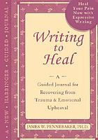 Writing to heal : a guided journal for recovering from trauma and emotional upheaval