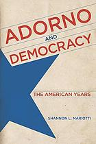 Adorno and democracy : the American years