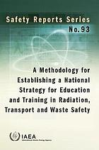 A Methodology for Establishing a National Strategy for Education and Training in Radiation, Transport and Waste Safety.