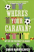 Where's your caravan? : 20 seasons in the lower leagues