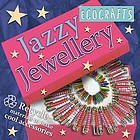 Jazzy jewellery : recycle materials to make cool accessories.
