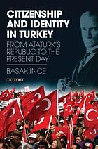 Citizenship and identity in Turkey : from Atatürk's republic to the present day