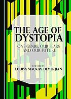 The age of dystopia : one genre, our fears and our future