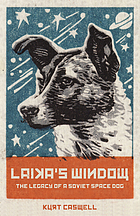 Laika's window : the legacy of a soviet space dog