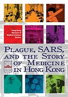 Plague, SARS, and the story of medicine in Hong Kong