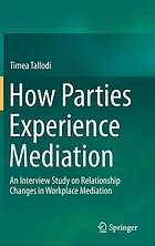 How parties experience mediation : an interview study on relationship changes in workplace mediation