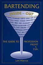Bartending inside-out : the guide to profession, profit, and fun