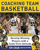 Coaching team basketball : develop winning players with a team-first attitude