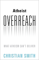 Atheist Overreach : What Atheism Can't Deliver.