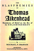 The blasphemies of Thomas Aikenhead : boundaries of belief on the eve of the enlightenment