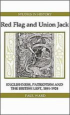 Red flag and Union Jack : Englishness, patriotism and the British left, 1881-1924