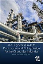 The Engineer's Guide to Plant Layout and Piping Design for the Oil and Gas Industries.