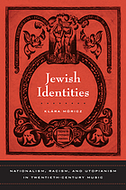 Jewish identities : nationalism, racism, and utopianism in twentieth-century music