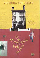 The house that fell down : a diary of a domestic disaster