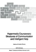 Hypermedia Courseware: Structures of Communication and Intelligent Help : Proceedings of the NATO Advanced Research Workshop on Structures of Communication and Intelligent Help for Hypermedia Courseware, held at Espinho, Portugal, April 19-24, 1990