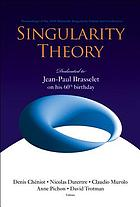 Singularity theory : proceedings of the 2005 Marseille Singularity School and Conference : CIRM, Marseille, France, 24 January-25 February 2005