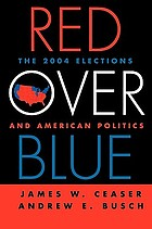 Red over blue : the 2004 elections and American politics