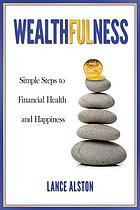 Wealthfulness : simple steps to financial health and happiness