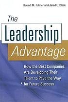 The leadership advantage : how the best companies are developing their talent to pave the way for future success