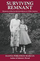 Surviving remnant : memories of the Jewish greenhorns in 1950s America