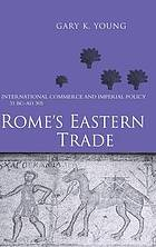 Rome's eastern trade : international commerce and imperial policy, 31 BC-AD 305
