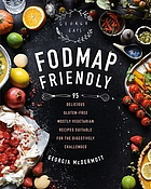 Fodmap friendly : 95 delicious gluten-free mostly vegetarian recipes suitable for the digestively challenged