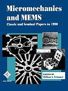 Micromechanics and MEMS : classic and seminal papers to 1990
