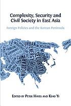 Complexity, Security and Civil Society in East Asia. Foreign Policies and the Korean Peninsula