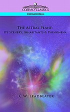 The astral plane : its scenery, inhabitants & phenomena