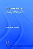 YoungGiftedandFat : an Autoethnography of Size, Sexuality, and Privilege.