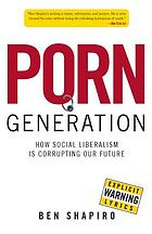 Porn generation : how social liberalism is corrupting our future