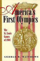 America's first Olympics : the St. Louis games of 1904