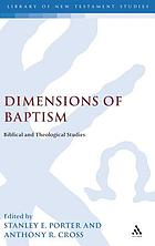 Dimensions of baptism : biblical and theological studies
