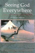Seeing God everywhere : essays on nature and the sacred : <uncorrected proof>