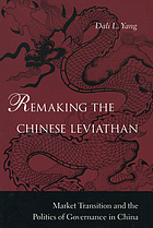 Remaking the Chinese leviathan : market transition and the politics of governance in China
