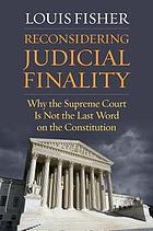 Reconsidering judicial finality : why the Supreme Court is not the last word on the Constitution