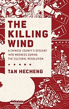 The killing wind : a Chinese county's descent into madness during the cultural revolution