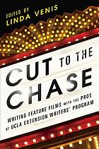 Cut to the chase : writing feature films with the pros at UCLA Extension Writers' Program