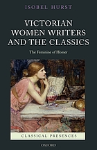 Victorian women writers and the classics : the feminine of Homer