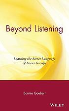 Beyond listening : learning the secret language of focus groups