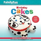 FamilyFun birthday cakes : 50 cute & easy party treats