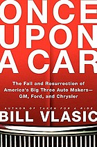 Once upon a car : the fall and resurrection of America's big three auto makers--GM, Ford, and Chrysler