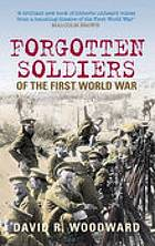 Forgotten soldiers of the First World War : lost voices from the Middle Eastern Front