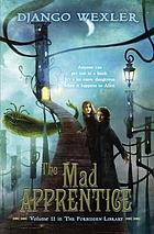 The mad apprentice : volume II in The forbidden library