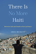 There is no more Haiti : between life and death in Port-au-Prince