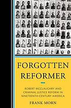 Forgotten reformer : Robert McClaughry and criminal justice reform in nineteenth-century America