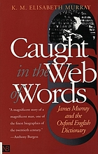 Caught in the web of words : James A.H. Murray and the Oxford English dictionary