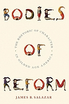Bodies of reform : the rhetoric of character in Gilded Age America