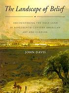 The landscape of belief : encountering the Holy Land in nineteenth-century American art and culture
